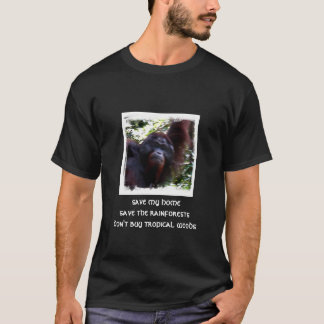 save my homesave the rainforestsdon't buy tropi... T-Shirt