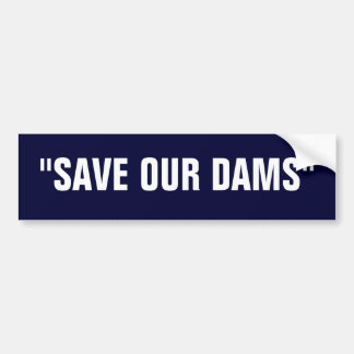 """SAVE OUR DAMS"" BUMPER STICKER"