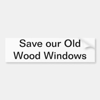 Save our Old Wood Windows Bumper Sticker