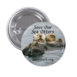 """Save Our Sea Otters"" button w/pic of sea otters"