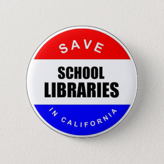 Save School Libraries in California 6 Cm Round Badge