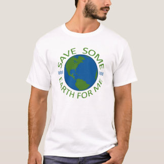 Save Some Earth For Me T-Shirt