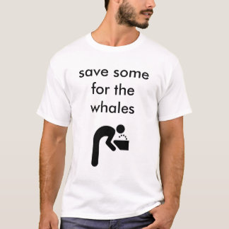 Save Some For The Whales T-Shirt