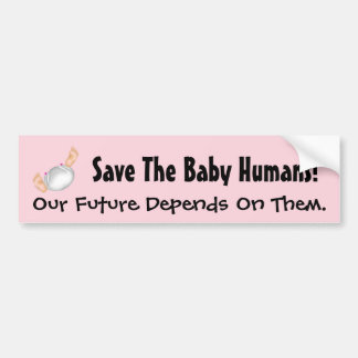 Save the Baby Humans Our Future Depends On Them Bumper Sticker