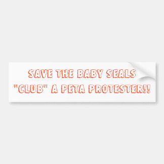 "Save the baby seals""Club"" a PeTA protester!! Bumper Sticker"