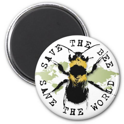 Save The Bee...Save The World! Fridge Magnet