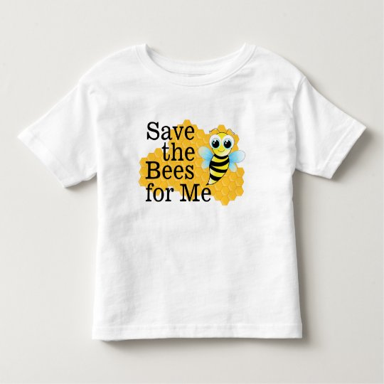 Save the Bees for Me Toddler T-Shirt