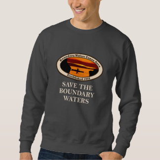 Save the BWCA and all National Land! Sweatshirt
