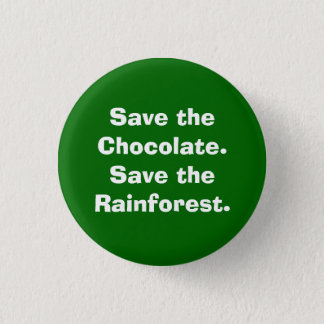 Save the Chocolate.Save the Rainforest. 3 Cm Round Badge