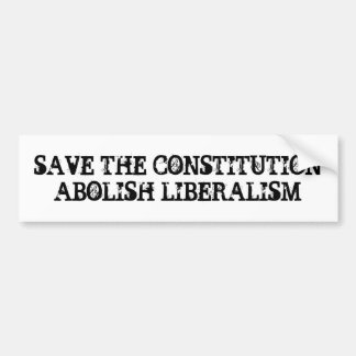 SAVE THE CONSTITUTION ABOLISH LIBERALISM BUMPER STICKER