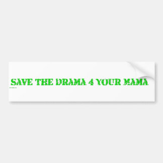 save the drama 4 your mama bumper sticker