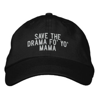 save the drama fo' yo' mama embroidered hat