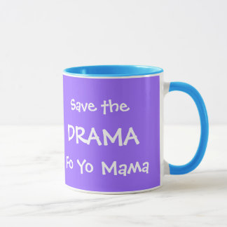 SAVE THE DRAMA FO YO MAMA MUG