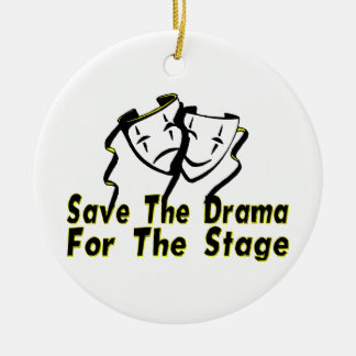 Save The Drama For The Stage Round Ceramic Decoration