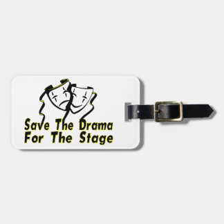 Save The Drama For The Stage Tags For Luggage