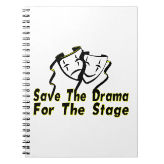 Save The Drama For The Stage Spiral Note Books
