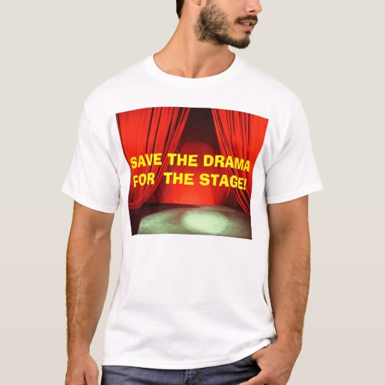 SAVE THE DRAMA FOR  THE STAGE! w/KBP on Back T-Shirt