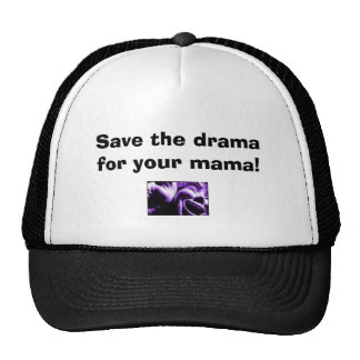 Save the drama for your mama! trucker hats