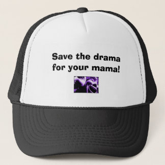 Save the drama for your mama! trucker hat