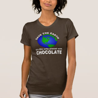 Save The Earth, For the Chocolate T-Shirt