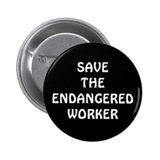 Save the Endangered Worker Button