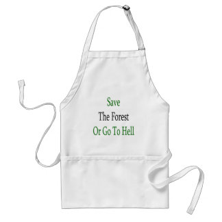 Save The Forest Or Go To Hell Apron