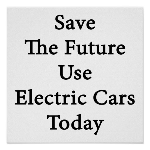Save The Future Use Electric Cars Today Print