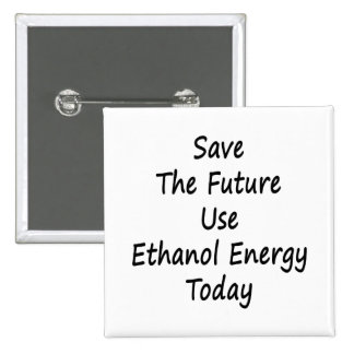 Save The Future Use Ethanol Energy Today Pinback Buttons