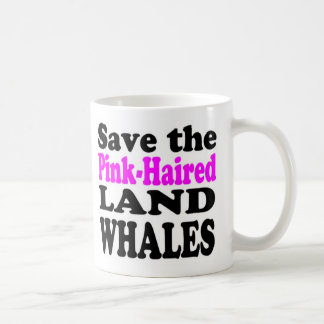 SAVE THE PINK-HAIRED LAND WHALES - Mug