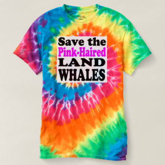 SAVE THE PINK-HAIRED LAND WHALES - T-Shirt