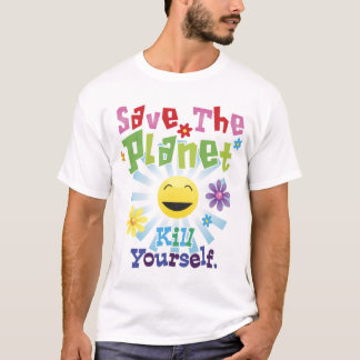 Save The Planet! Kill Yourself. T-Shirt