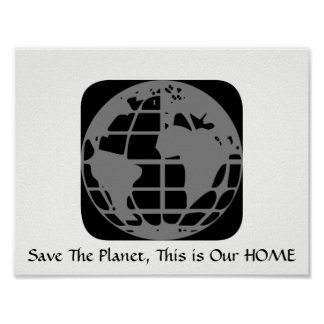 """Save The Planet, This Is Our Home"" Poster"