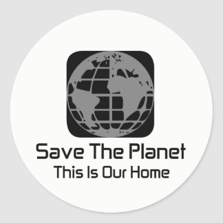 """""""Save The Planet, This Is Our Home"""" Stickers. Classic Round Sticker"""