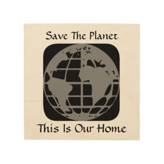 """Save The Planet, This Is Our Home"" Wood Wall Art"