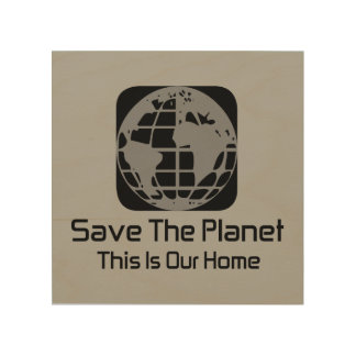 """""""Save The Planet, This Is Our Home"""" Wood Wall Art"""