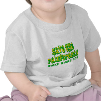 Save The Rainforests Make More CO2 T Shirt