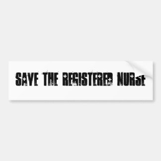 SAVE THE REGISTERED NURSE BUMPER STICKER