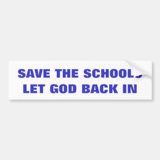 SAVE THE SCHOOLS, LET GOD BACK IN CAR BUMPER STICKER