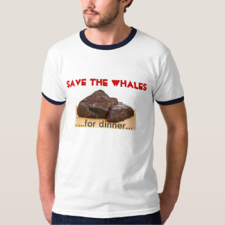 Save the whales - for dinner tshirts
