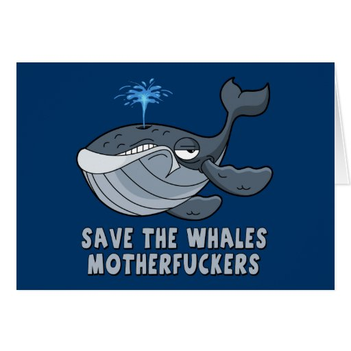 Save the whales motherfuckers cards