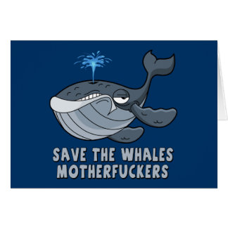 Save the whales motherfuckers greeting card