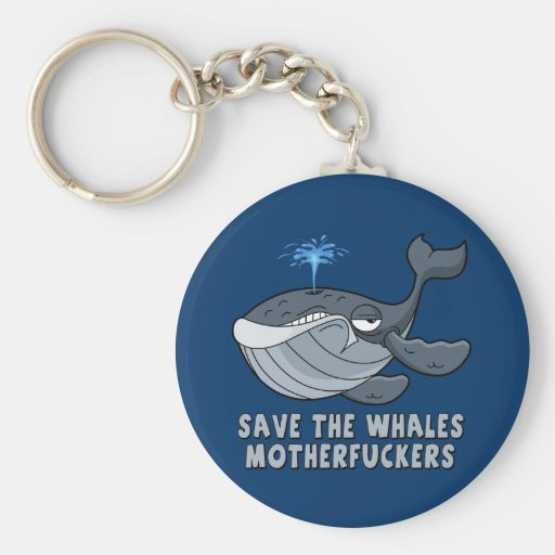 Save the whales motherfuckers keychains