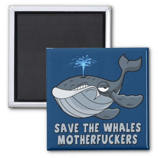 Save the whales motherfuckers refrigerator magnets