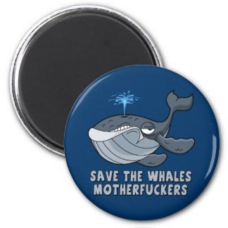 Save the whales motherfuckers magnet