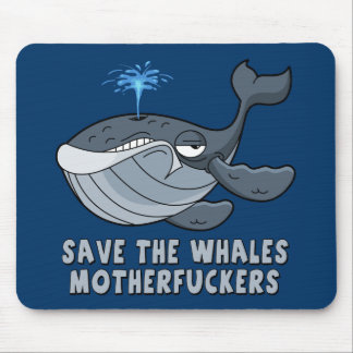 Save the whales motherfuckers mouse pads