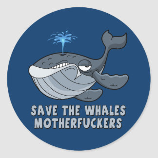 Save the whales motherfuckers round sticker