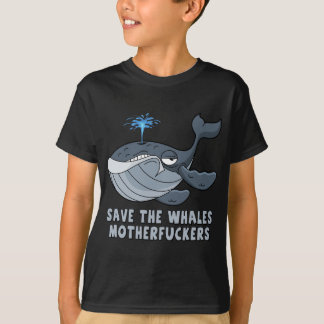 Save the whales motherfuckers tshirt