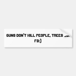 Save the world, plant a gun. bumper sticker