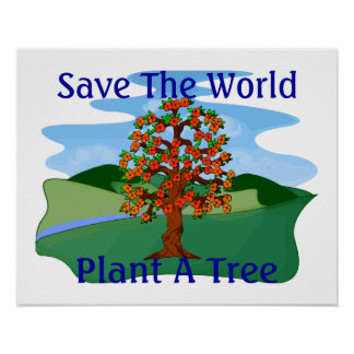 Save The World Plant A Tree Poster