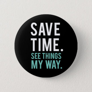 Save Time, See Things My Way 6 Cm Round Badge